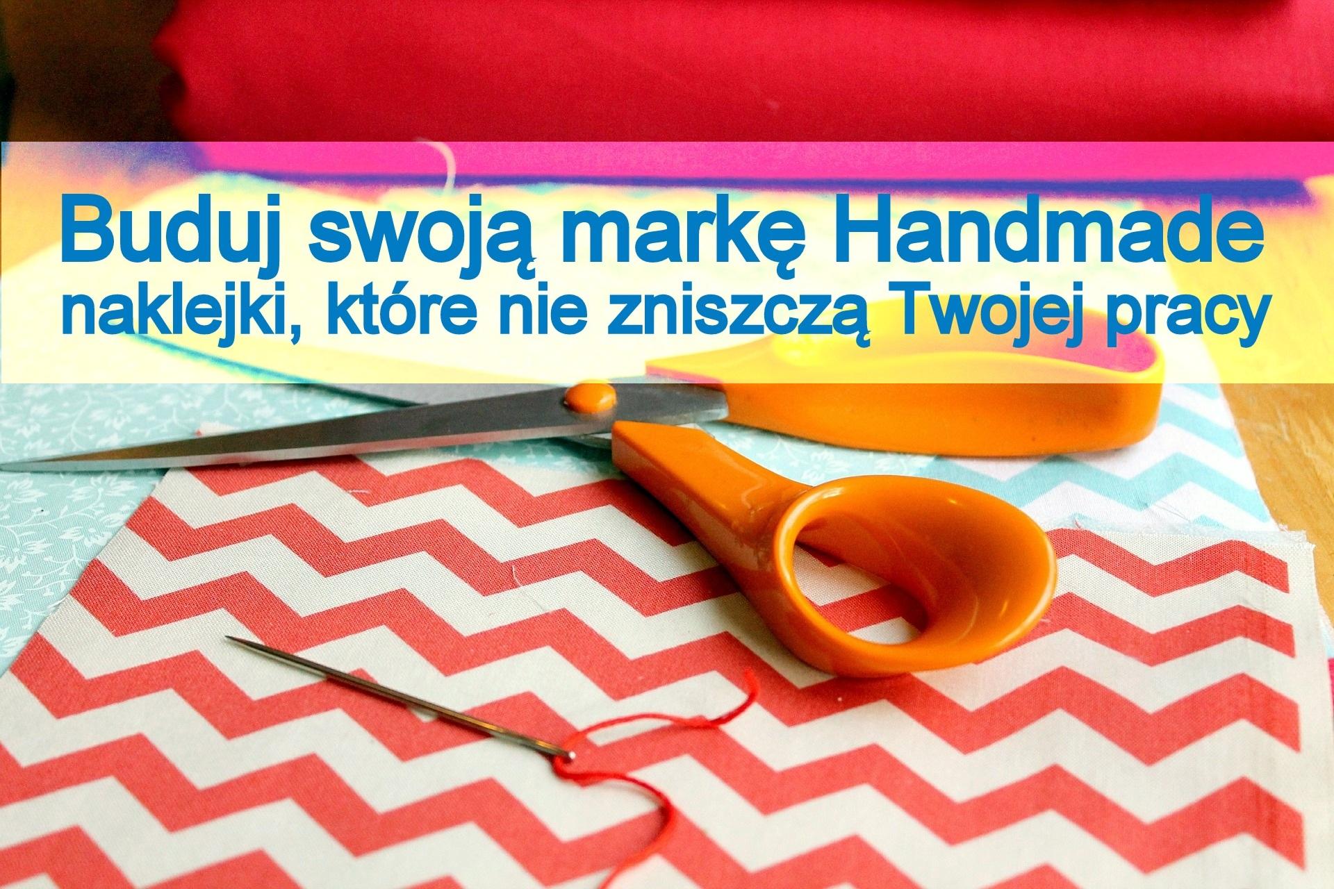 Buduj swoją markę Handmade – naklejki, które nie zniszczą Twojej pracy